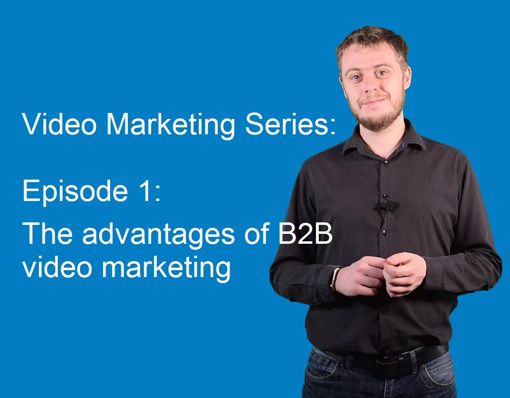 The advantages of B2B video marketing